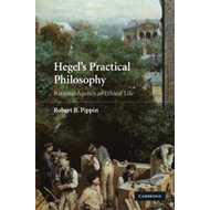 Hegel's Practical Philosophy: Rational Agency as Ethical Life (BOK)