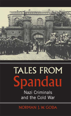Tales from Spandau: Nazi Criminals and the Cold War (BOK)
