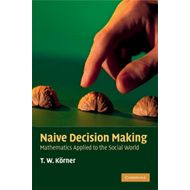 Naive Decision Making: Mathematics Applied to the Social World (BOK)
