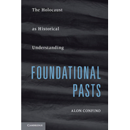 Foundational Pasts: The Holocaust as Historical Understanding (BOK)