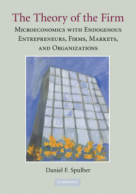 The Theory of the Firm: Microeconomics with Endogenous Entrepreneurs, Firms, Markets, and Organizati (BOK)