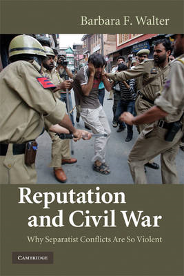 Reputation and Civil War: Why Separatist Conflicts Are So Violent (BOK)