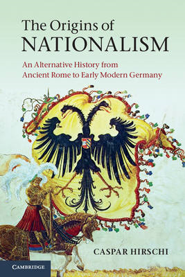 The Origins of Nationalism: An Alternative History from Ancient Rome to Early Modern Germany (BOK)