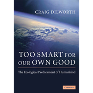 Too Smart for Our Own Good: The Ecological Predicament of Humankind (BOK)