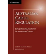 Australian Cartel Regulation: Law, Policy and Practice in an International Context (BOK)