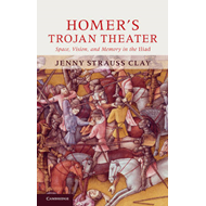 Homer's Trojan Theater: Space, Vision, and Memory in the Iiiad (BOK)