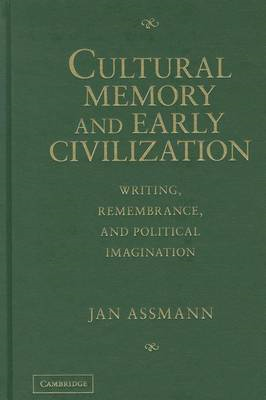 Cultural Memory and Early Civilization: Writing, Remembrance, and Political Imagination (BOK)
