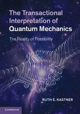 The Transactional Interpretation of Quantum Mechanics: The Reality of Possibility (BOK)