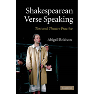 Shakespearean Verse Speaking: Text and Theatre Practice (BOK)