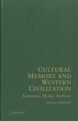 Cultural Memory and Western Civilization: Functions, Media, Archives (BOK)