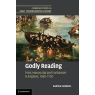 Godly Reading: Print, Manuscript and Puritanism in England, 1580-1720 (BOK)