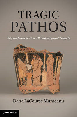 Tragic Pathos: Pity and Fear in Greek Philosophy and Tragedy (BOK)