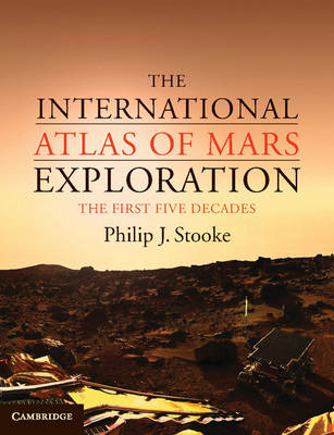 The International Atlas of Mars Exploration: Volume 1, 1953 to 2003: The First Five Decades: Volume (BOK)
