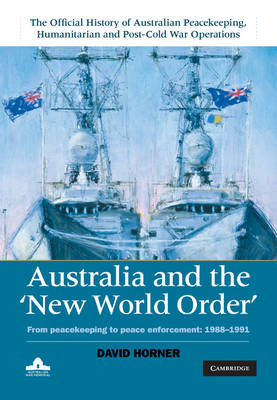 Australia and the New World Order: From Peacekeeping to Peace Enforcement: 1988-1991 (BOK)