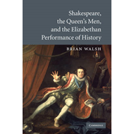 Shakespeare, the Queen's Men, and the Elizabethan Performance of History (BOK)