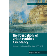 The Foundations of British Maritime Ascendancy: Resources, Logistics and the State, 1755-1815 (BOK)