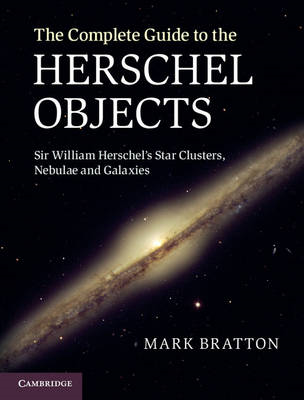 The Complete Guide to the Herschel Objects: Sir William Herschel's Star Clusters, Nebulae and Galaxi (BOK)