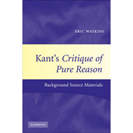 Kant's Critique of Pure Reason: Background Source Materials (BOK)