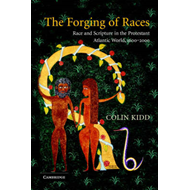 The Forging of Races: Race and Scripture in the Protestant Atlantic World, 1600-2000 (BOK)