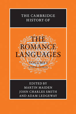 The Cambridge History of the Romance Languages: Volume 1, Structures: v. 1 (BOK)