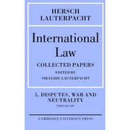 International Law: Volume 5, Disputes, War and Neutrality, Parts IX-XIV: Being the Collected Papers (BOK)