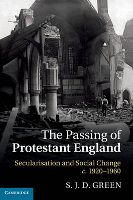 Passing of Protestant England: Secularisation and Social Change, C. 1920-1960 (BOK)