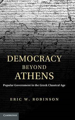 Democracy Beyond Athens: Popular Government in the Greek Classical Age (BOK)