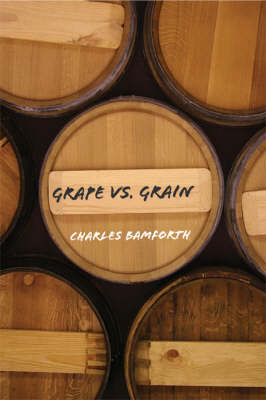 Grape vs. Grain: A Historical, Technological, and Social Comparison of Wine and Beer (BOK)