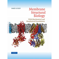 Membrane Structural Biology: With Biochemical and Biophysical Foundations (BOK)