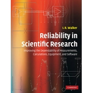 Reliability in Scientific Research: Improving the Dependability of Measurements, Calculations, Equip (BOK)