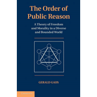 The Order of Public Reason: A Theory of Freedom and Morality in a Diverse and Bounded World (BOK)