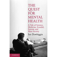 The Quest for Mental Health: A Tale of Science, Medicine, Scandal, Sorrow, and Mass Society (BOK)