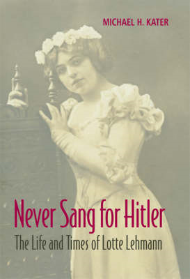Never Sang for Hitler: The Life and Times of Lotte Lehmann, 1888-1976 (BOK)