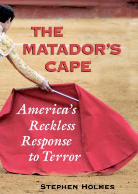 The Matador's Cape: America's Reckless Response to Terror (BOK)