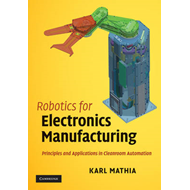 Robotics for Electronics Manufacturing: Principles and Applications in Cleanroom Automation (BOK)