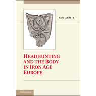 Headhunting and the Body in Iron Age Europe (BOK)