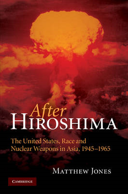 After Hiroshima: The United States, Race, and Nuclear Weapons in Asia, 1945-1965 (BOK)