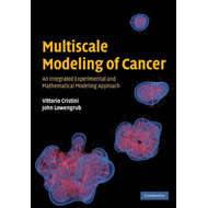 Multiscale Modeling of Cancer: An Integrated Experimental and Mathematical Modeling Approach (BOK)