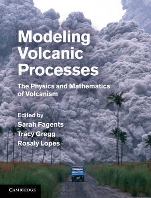 Modeling Volcanic Processes: The Physics and Mathematics of Volcanism (BOK)