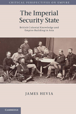 The Imperial Security State: British Colonial Knowledge and Empire-building in Asia (BOK)