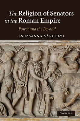 The Religion of Senators in the Roman Empire: Power and the Beyond (BOK)