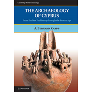 The Archaeology of Cyprus: From Earliest Prehistory Through the Bronze Age (BOK)