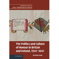 Politics and Culture of Honour in Britain and Ireland, 1541- (BOK)