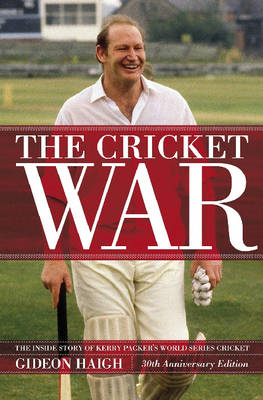 The Cricket War: The Inside Story of Kerry Packer's World Series (BOK)
