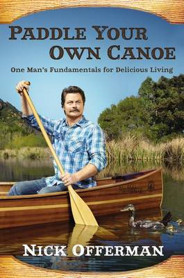 Paddle Your Own Canoe: One Man's Fundamentals for Delicious Living (BOK)
