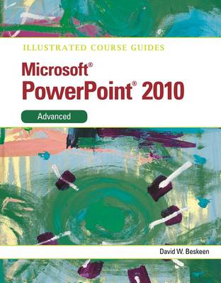Illustrated Course Guide Microsoft Office PowerPoint 2010 Advanced: Advanced (BOK)