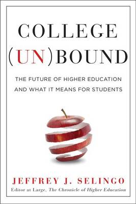 College (Un)Bound: The Future of Higher Education and What It Means for Students (BOK)