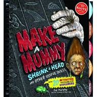 Making Mummies, Shrinking Heads and Other Useful Skills (BOK)