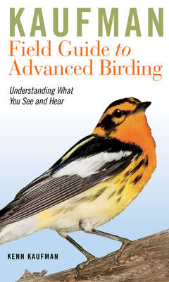 Kaufman Field Guide to Advanced Birding: Understanding What You See and Hear (BOK)