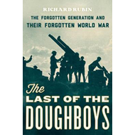 The Last of the Doughboys: The Forgotten Generation and Their Forgotten World War (BOK)